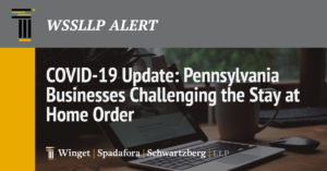 COVID-19 Update:  Pennsylvania Businesses Challenging the Stay at Home Order