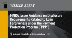 "FINRA Issues Guidance on Disclosure Requirements Related to Loan Forgiveness under the Payment Protection Program (""PPP"")"