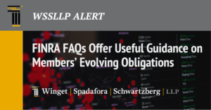 FINRA FAQs Offer Useful Guidance on Members' Evolving Obligations