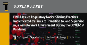 FINRA Issues Regulatory Notice Sharing Practices Implemented by Firms to Transition to, and Supervise in, a Remote Work Environment During the COVID-19 Pandemic