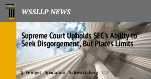 Supreme Court Upholds SEC's Ability to Seek Disgorgement, But Places Limits