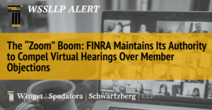 "The ""Zoom"" Boom:  FINRA Maintains Its Authority to Compel Virtual Hearings Over Member Objections"