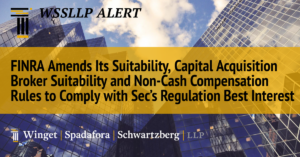 FINRA Amends Its Suitability, Capital Acquisition Broker Suitability and Non-Cash Compensation Rules to Comply with Sec's Regulation Best Interest
