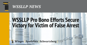 WSSLLP Pro Bono Efforts Secure Victory for Victim of False Arrest