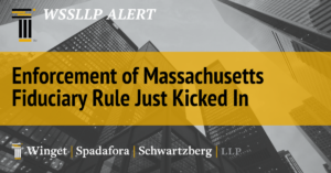 Enforcement of Massachusetts Fiduciary Rule Just Kicked In