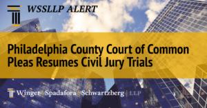 Philadelphia County Court of Common Pleas Resumes Civil Jury Trials