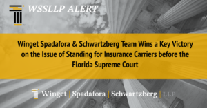 Winget Spadafora & Schwartzberg Team Wins a Key Victory on the Issue of Standing for Insurance Carriers before the Florida Supreme Court